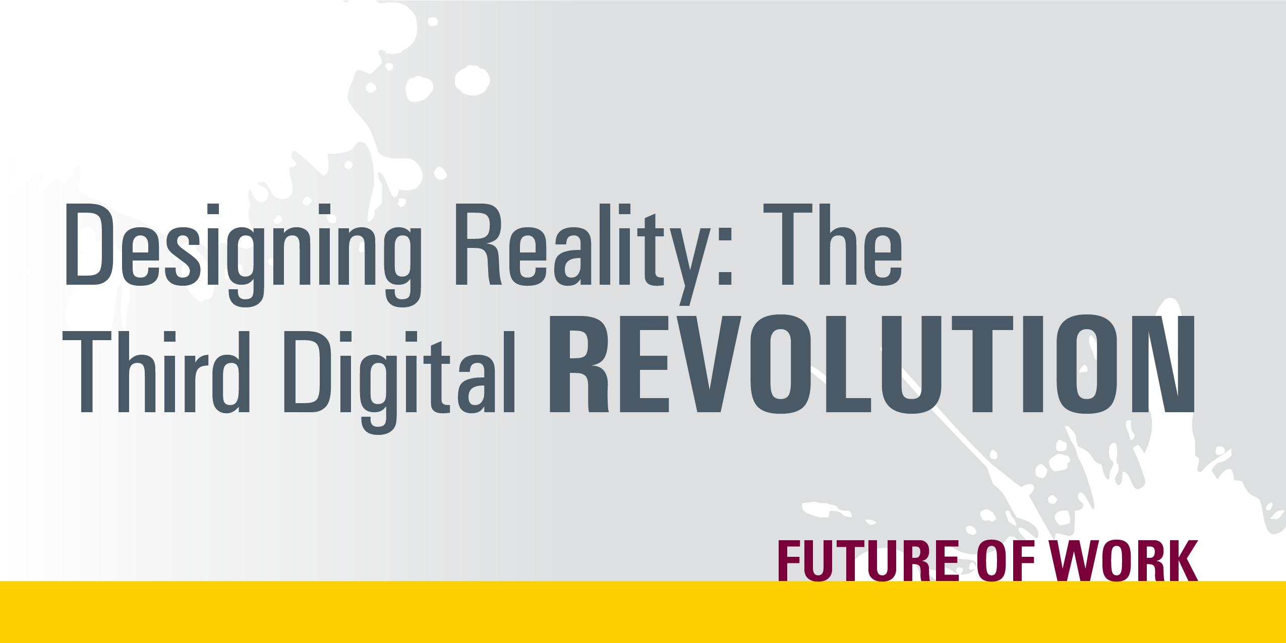 text designing reality: the third digital revolution